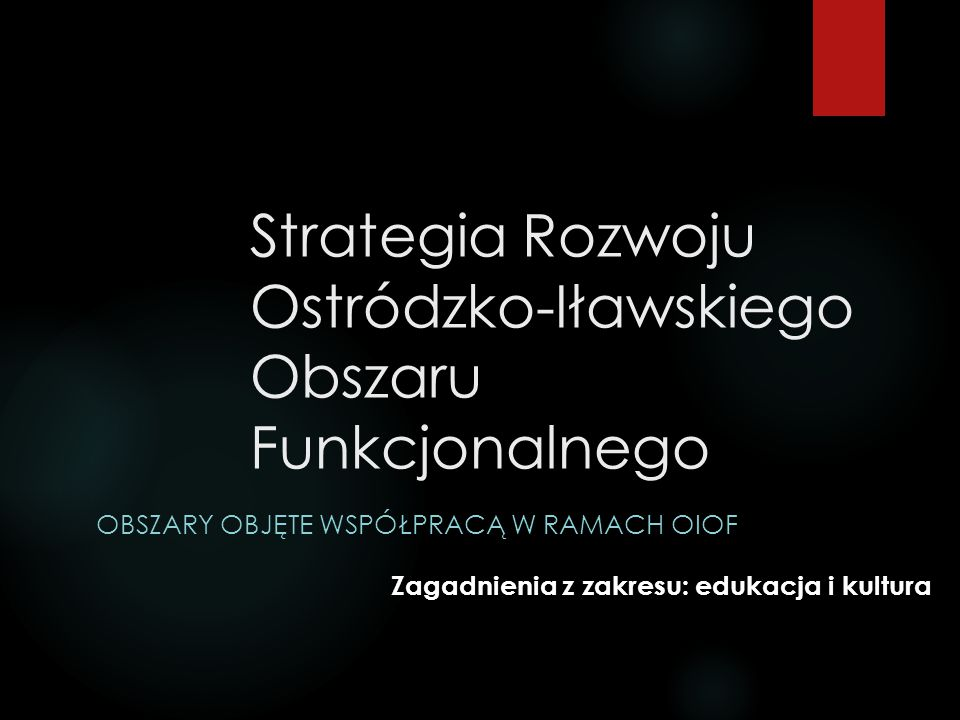 Strategia Rozwoju Ostródzko-Iławskiego Obszaru Funkcjonalnego OBSZARY OBJĘTE WSPÓŁPRACĄ W RAMACH OIOF Zagadnienia z zakresu: edukacja i kultura