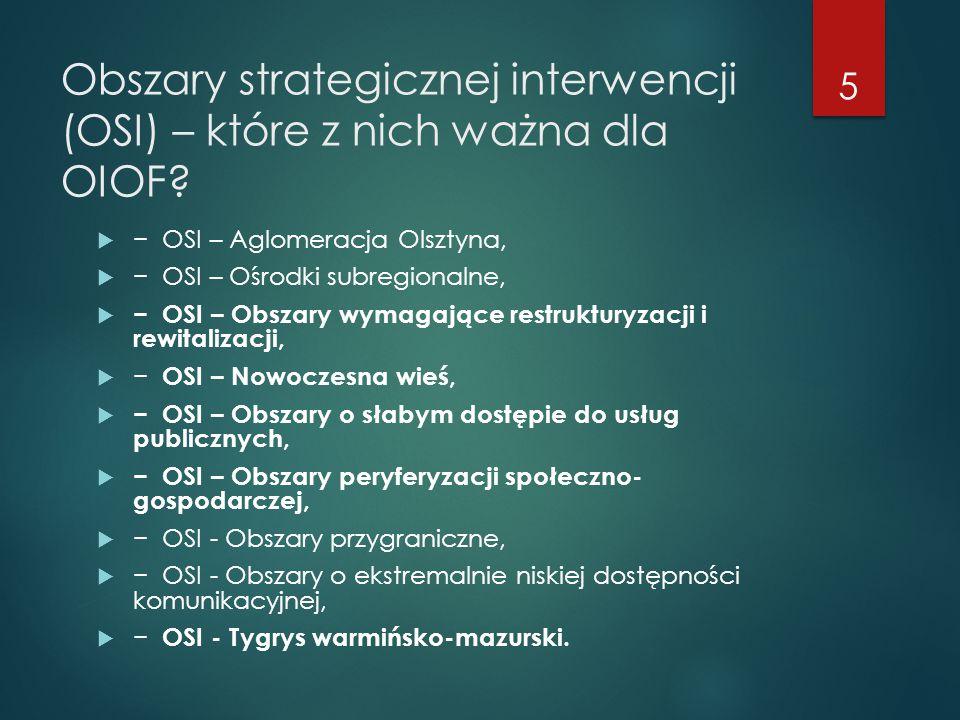 Obszary strategicznej interwencji (OSI) – które z nich ważna dla OIOF?  − OSI – Aglomeracja Olsztyna,  − OSI – Ośrodki subregionalne,  − OSI – Obsz