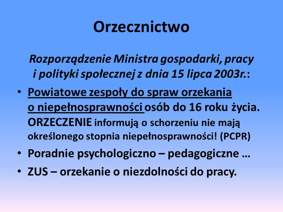 Orzecznictwo Rozporządzenie Ministra gospodarki, pracy i polityki społecznej z dnia 15 lipca 2003r.: Powiatowe zespoły do spraw orzekania o niepełnosprawności osób do 16 roku życia.