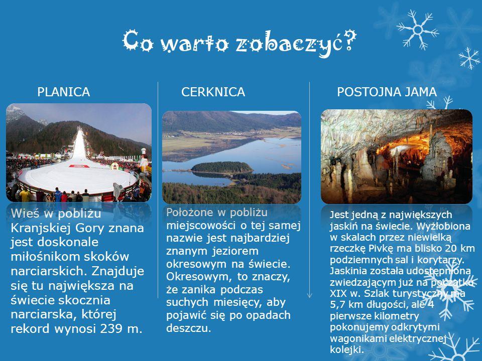 Co warto zobaczy ć ? PLANICA Wieś w pobliżu Kranjskiej Gory znana jest doskonale miłośnikom skoków narciarskich. Znajduje się tu największa na świecie