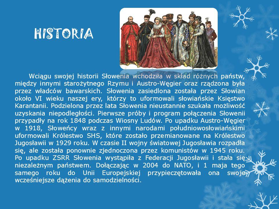 HISTORIA Wciągu swojej historii Słowenia wchodziła w skład różnych państw, między innymi starożytnego Rzymu i Austro-Węgier oraz rządzona była przez w