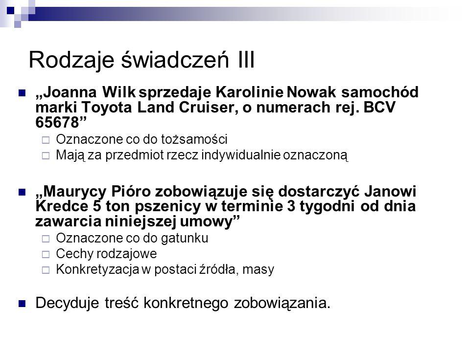 """Rodzaje świadczeń III """"Joanna Wilk sprzedaje Karolinie Nowak samochód marki Toyota Land Cruiser, o numerach rej. BCV 65678""""  Oznaczone co do tożsamoś"""