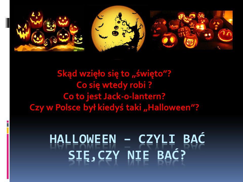"""Skąd wzięło się to """"święto""""? Co się wtedy robi ? Co to jest Jack-o-lantern? Czy w Polsce był kiedyś taki """"Halloween""""?"""