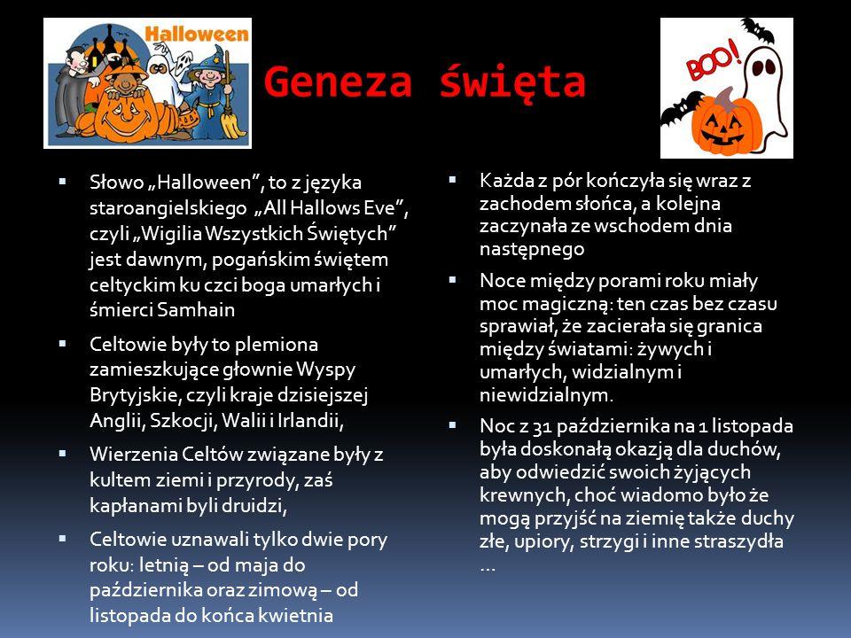 """Geneza święta  Słowo """"Halloween"""", to z języka staroangielskiego """"All Hallows Eve"""", czyli """"Wigilia Wszystkich Świętych"""" jest dawnym, pogańskim świętem"""