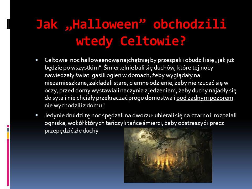"""Jak """"Halloween"""" obchodzili wtedy Celtowie?  Celtowie noc halloweenową najchętniej by przespali i obudzili się """"jak już będzie po wszystkim"""". Śmiertel"""