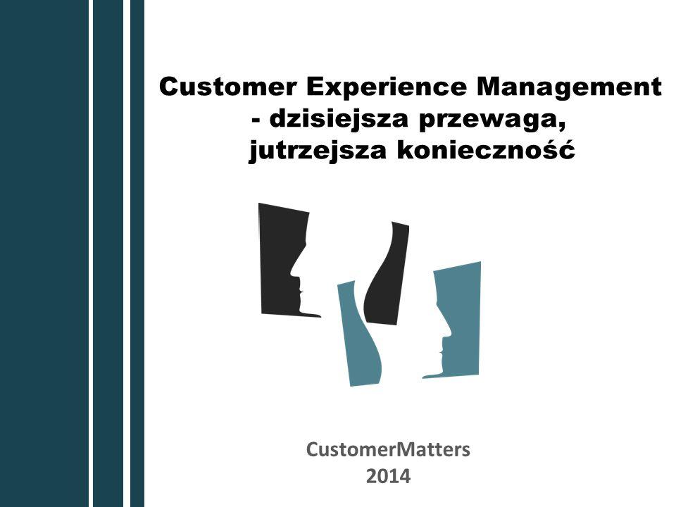 CustomerMatters 2014 Customer Experience Management - dzisiejsza przewaga, jutrzejsza konieczność