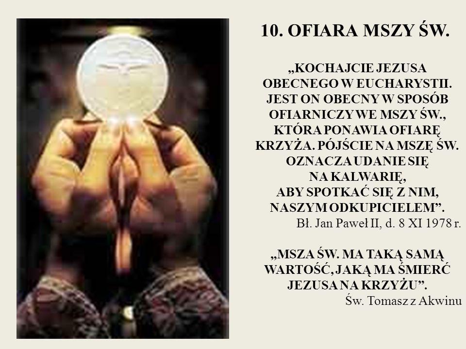 """10. OFIARA MSZY ŚW. """"KOCHAJCIE JEZUSA OBECNEGO W EUCHARYSTII. JEST ON OBECNY W SPOSÓB OFIARNICZY WE MSZY ŚW., KTÓRA PONAWIA OFIARĘ KRZYŻA. PÓJŚCIE NA"""