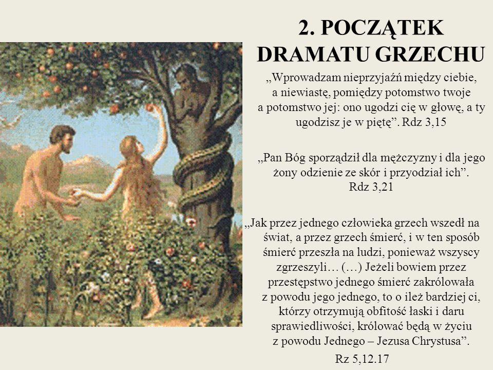"""2. POCZĄTEK DRAMATU GRZECHU """"Wprowadzam nieprzyjaźń między ciebie, a niewiastę, pomiędzy potomstwo twoje a potomstwo jej: ono ugodzi cię w głowę, a ty"""