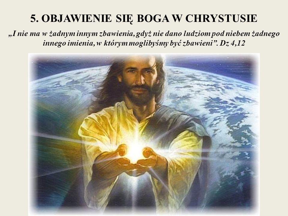 """5. OBJAWIENIE SIĘ BOGA W CHRYSTUSIE """"I nie ma w żadnym innym zbawienia, gdyż nie dano ludziom pod niebem żadnego innego imienia, w którym moglibyśmy b"""