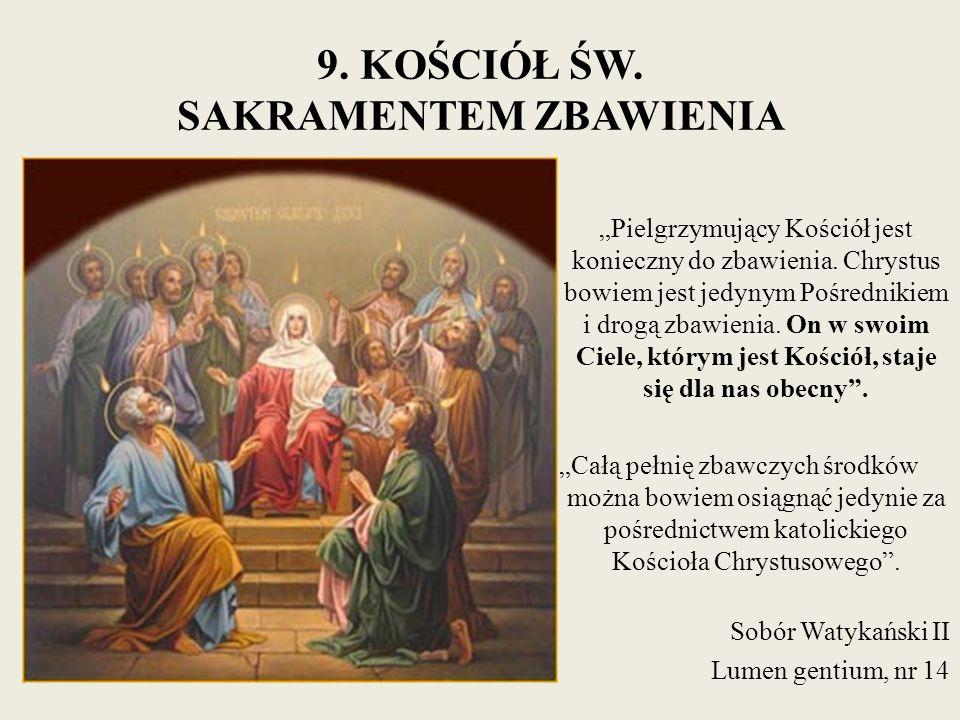 """9. KOŚCIÓŁ ŚW. SAKRAMENTEM ZBAWIENIA """"Pielgrzymujący Kościół jest konieczny do zbawienia. Chrystus bowiem jest jedynym Pośrednikiem i drogą zbawienia."""
