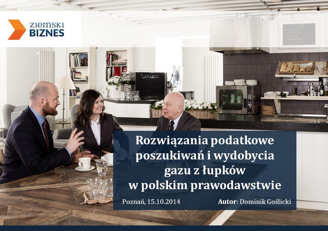 Rozwiązania podatkowe poszukiwań i wydobycia gazu z łupków w polskim prawodawstwie Poznań, 15.10.2014Autor: Dominik Goślicki