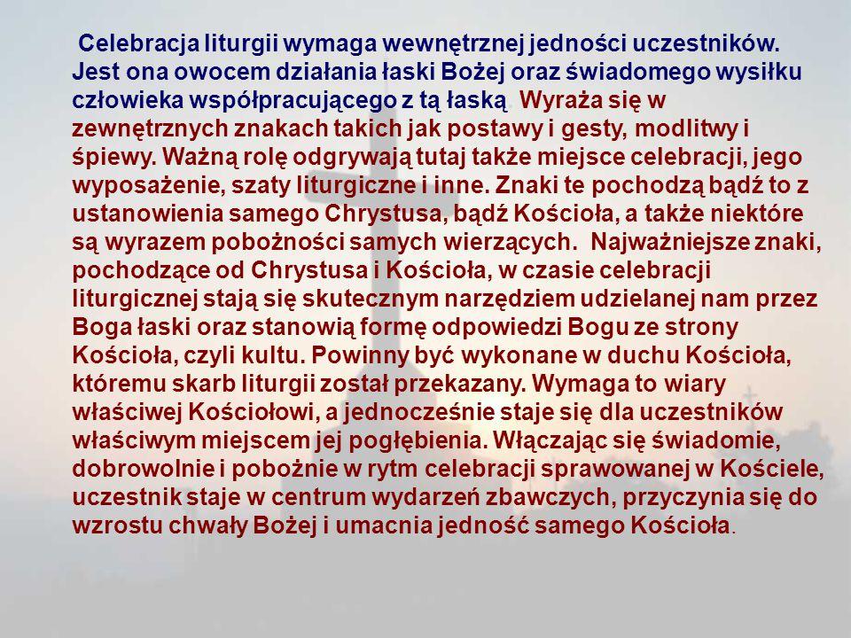 Celebracja liturgii wymaga wewnętrznej jedności uczestników. Jest ona owocem działania łaski Bożej oraz świadomego wysiłku człowieka współpracującego