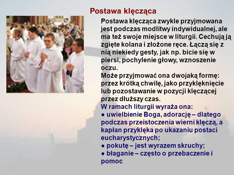 Postawa klęcząca Postawa klęcząca zwykle przyjmowana jest podczas modlitwy indywidualnej, ale ma też swoje miejsce w liturgii. Cechują ją zgięte kolan