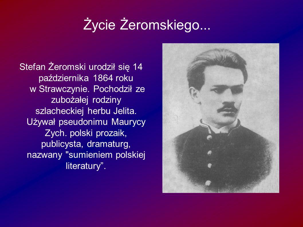 Życie Żeromskiego... e Żeromskiego... Stefan Żeromski urodził się 14 października 1864 roku w Strawczynie. Pochodził ze zubożałej rodziny szlacheckiej