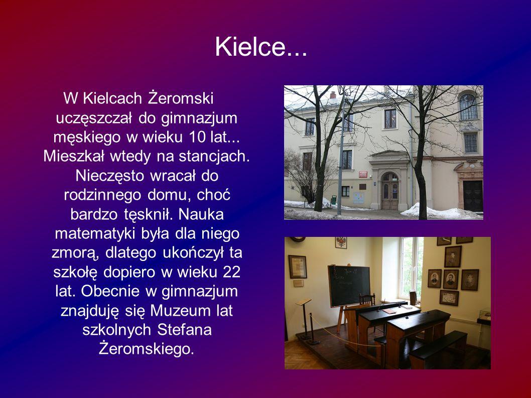 Kielce... W Kielcach Żeromski uczęszczał do gimnazjum męskiego w wieku 10 lat... Mieszkał wtedy na stancjach. Nieczęsto wracał do rodzinnego domu, cho