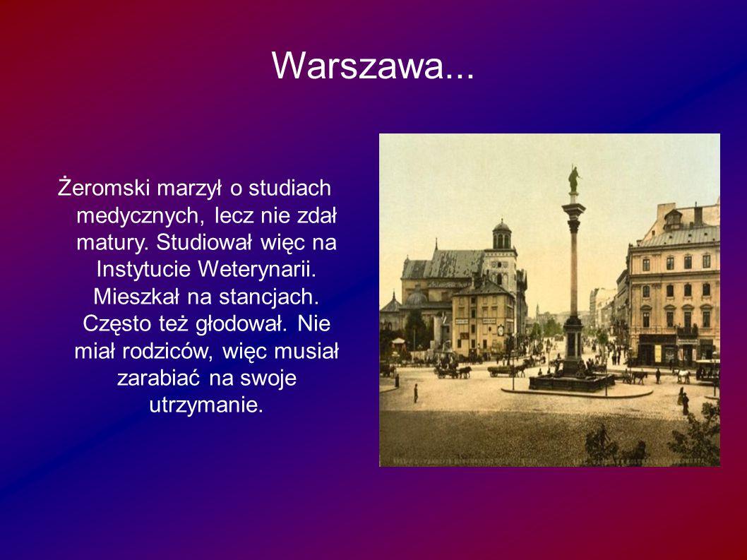 Warszawa... wa... Żeromski marzył o studiach medycznych, lecz nie zdał matury. Studiował więc na Instytucie Weterynarii. Mieszkał na stancjach. Często