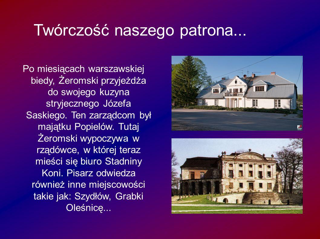 Twórczość naszego patrona... ęki... Po miesiącach warszawskiej biedy, Żeromski przyjeżdża do swojego kuzyna stryjecznego Józefa Saskiego. Ten zarządco