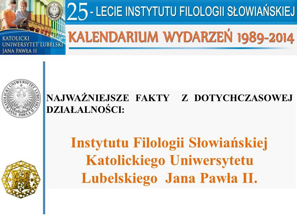 NAJWAŻNIEJSZE FAKTY Z DOTYCHCZASOWEJ DZIAŁALNOŚCI: Instytutu Filologii Słowiańskiej Katolickiego Uniwersytetu Lubelskiego Jana Pawła II.