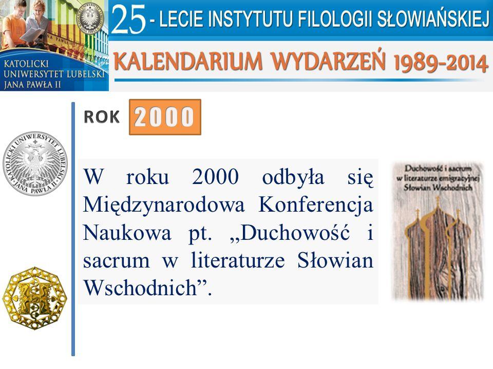 """W roku 2000 odbyła się Międzynarodowa Konferencja Naukowa pt. """"Duchowość i sacrum w literaturze Słowian Wschodnich""""."""