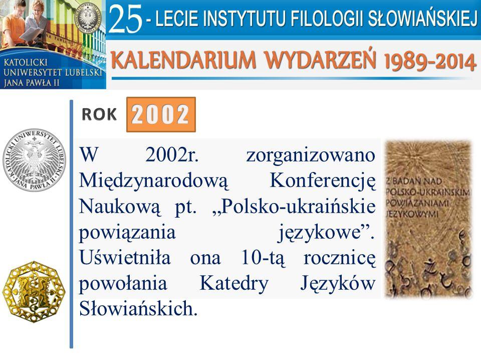 """W 2002r. zorganizowano Międzynarodową Konferencję Naukową pt. """"Polsko-ukraińskie powiązania językowe"""". Uświetniła ona 10-tą rocznicę powołania Katedry"""