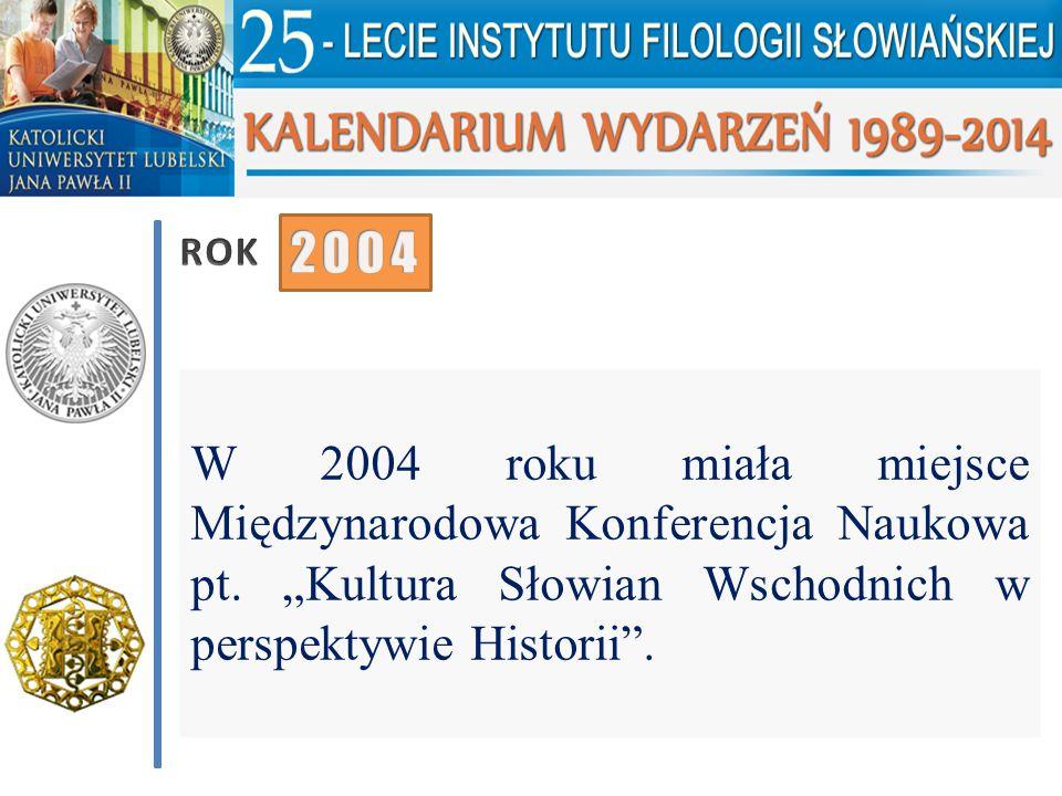 """W 2004 roku miała miejsce Międzynarodowa Konferencja Naukowa pt. """"Kultura Słowian Wschodnich w perspektywie Historii""""."""