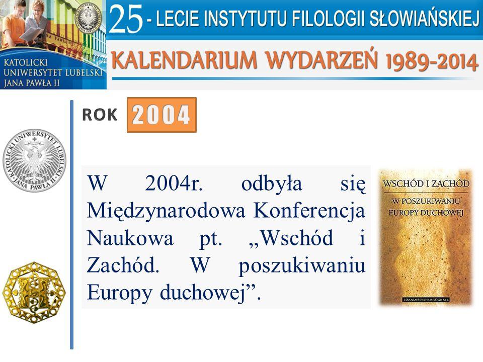 """W 2004r. odbyła się Międzynarodowa Konferencja Naukowa pt. """"Wschód i Zachód. W poszukiwaniu Europy duchowej""""."""