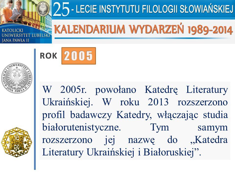 W 2005r. powołano Katedrę Literatury Ukraińskiej. W roku 2013 rozszerzono profil badawczy Katedry, włączając studia białorutenistyczne. Tym samym rozs