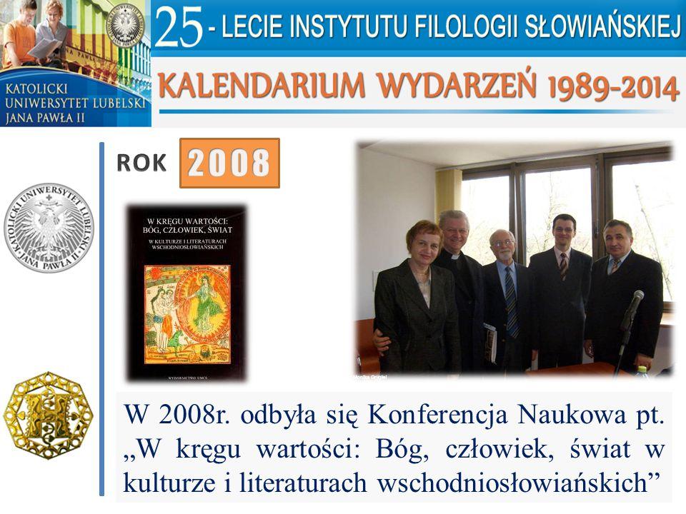 """W 2008r. odbyła się Konferencja Naukowa pt. """"W kręgu wartości: Bóg, człowiek, świat w kulturze i literaturach wschodniosłowiańskich"""""""