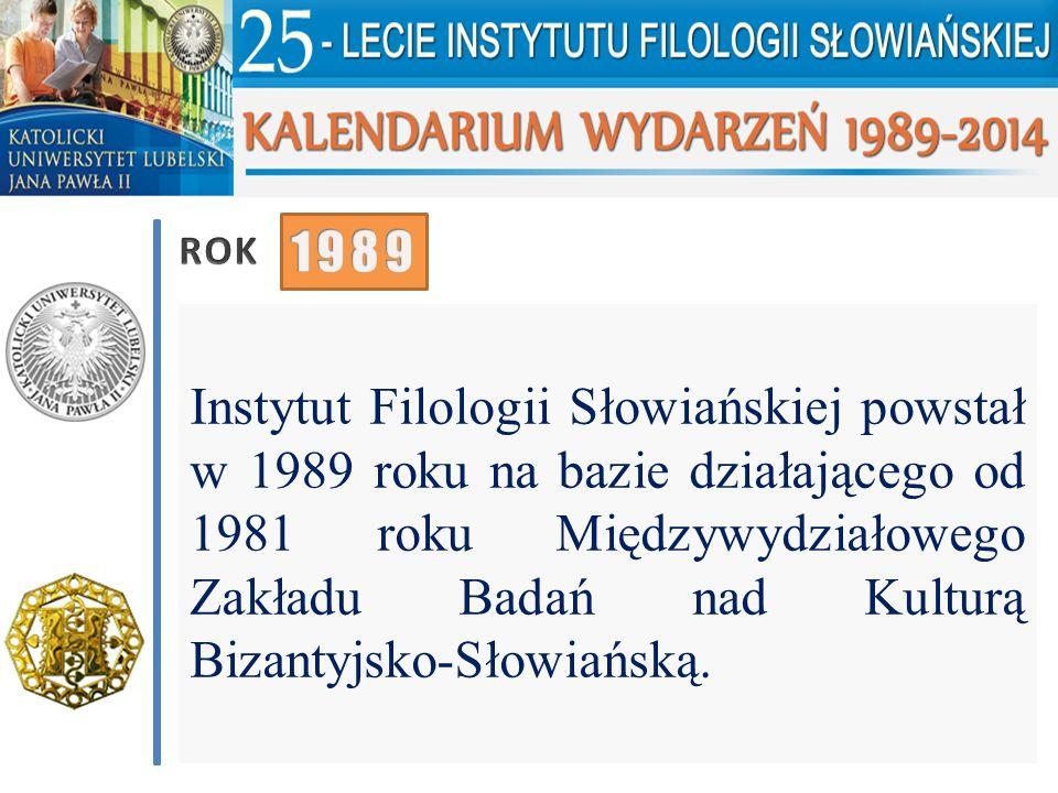 Instytut Filologii Słowiańskiej powstał w 1989 roku na bazie działającego od 1981 roku Międzywydziałowego Zakładu Badań nad Kulturą Bizantyjsko-Słowia