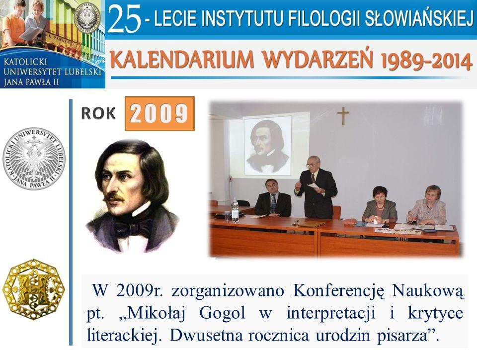 """W 2009r. zorganizowano Konferencję Naukową pt. """"Mikołaj Gogol w interpretacji i krytyce literackiej. Dwusetna rocznica urodzin pisarza""""."""