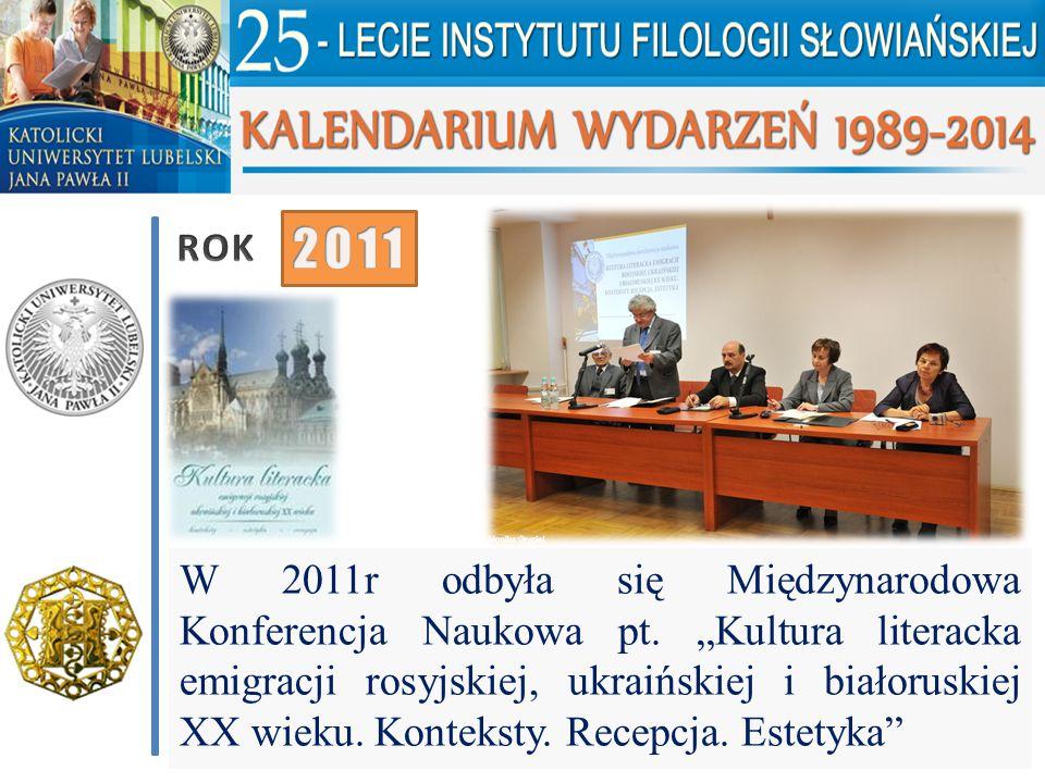 """W 2011r odbyła się Międzynarodowa Konferencja Naukowa pt. """"Kultura literacka emigracji rosyjskiej, ukraińskiej i białoruskiej XX wieku. Konteksty. Rec"""