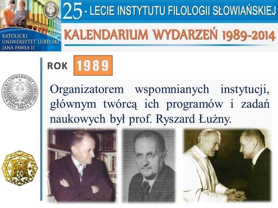 Organizatorem wspomnianych instytucji, głównym twórcą ich programów i zadań naukowych był prof. Ryszard Łużny.