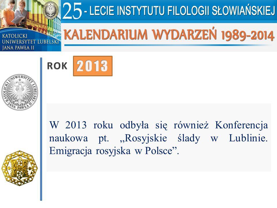 """W 2013 roku odbyła się również Konferencja naukowa pt. """"Rosyjskie ślady w Lublinie. Emigracja rosyjska w Polsce""""."""