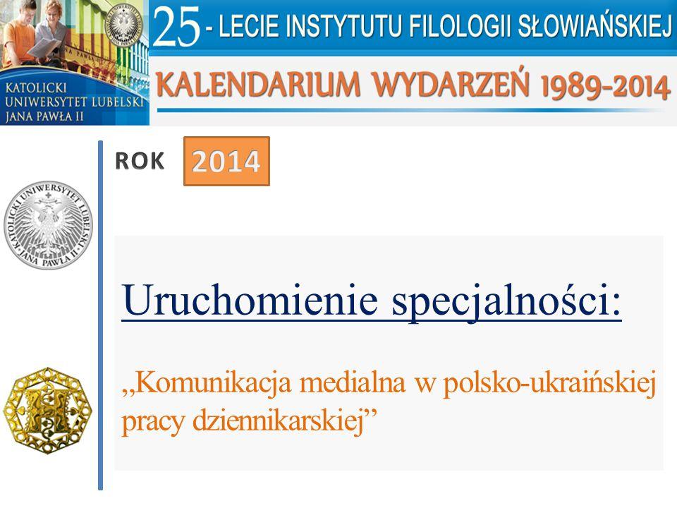 """Uruchomienie specjalności: """"Komunikacja medialna w polsko-ukraińskiej pracy dziennikarskiej"""""""