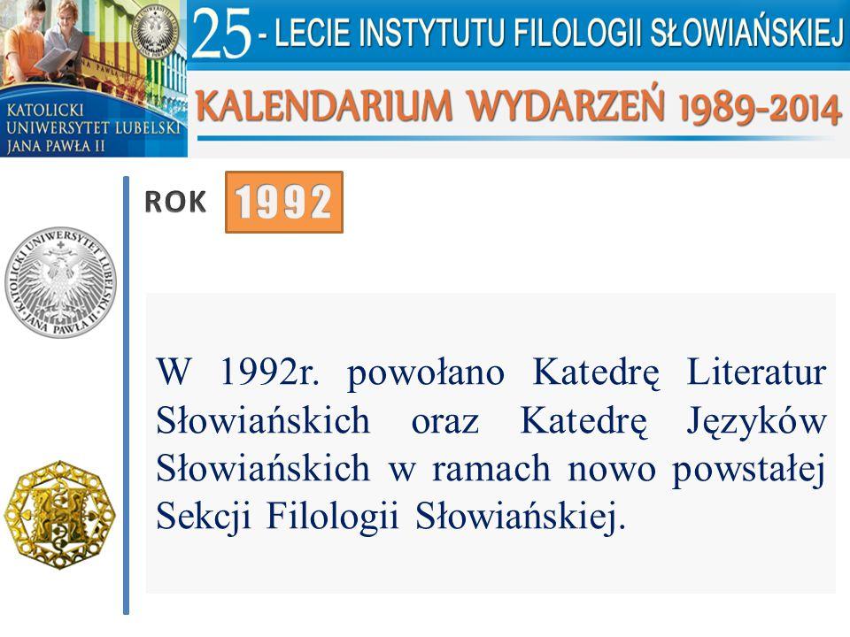 W 1992r. powołano Katedrę Literatur Słowiańskich oraz Katedrę Języków Słowiańskich w ramach nowo powstałej Sekcji Filologii Słowiańskiej.