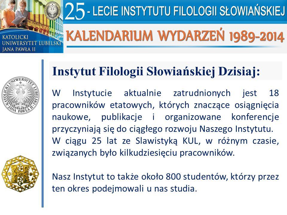Instytut Filologii Słowiańskiej Dzisiaj: W Instytucie aktualnie zatrudnionych jest 18 pracowników etatowych, których znaczące osiągnięcia naukowe, pub