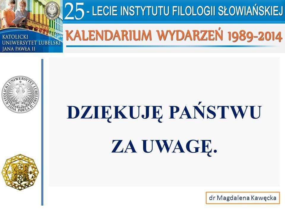 DZIĘKUJĘ PAŃSTWU ZA UWAGĘ. dr Magdalena Kawęcka
