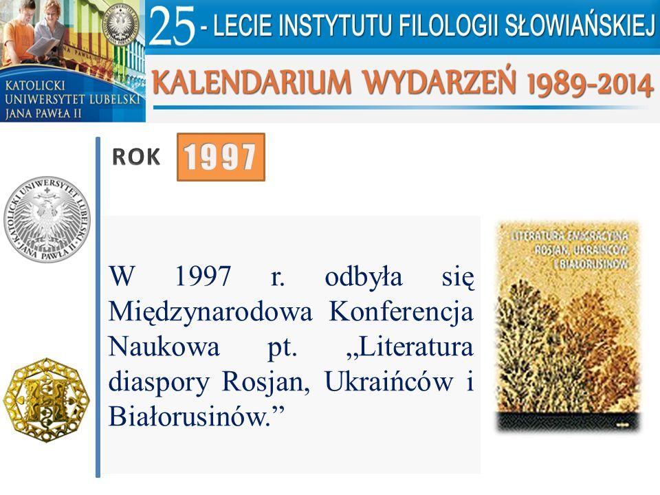 """W 1997 r. odbyła się Międzynarodowa Konferencja Naukowa pt. """"Literatura diaspory Rosjan, Ukraińców i Białorusinów."""""""
