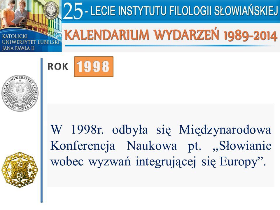 """W 1998r. odbyła się Międzynarodowa Konferencja Naukowa pt. """"Słowianie wobec wyzwań integrującej się Europy""""."""