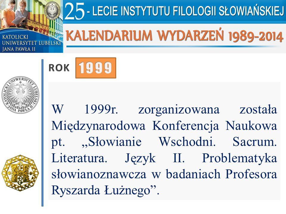 """W 1999r. zorganizowana została Międzynarodowa Konferencja Naukowa pt. """"Słowianie Wschodni. Sacrum. Literatura. Język II. Problematyka słowianoznawcza"""