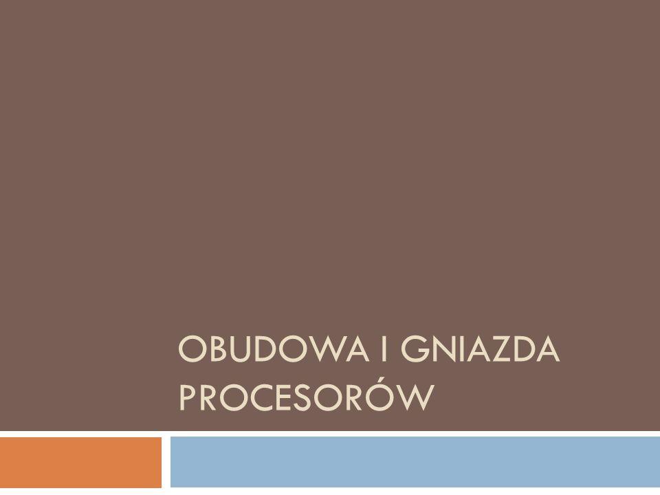OBUDOWA I GNIAZDA PROCESORÓW
