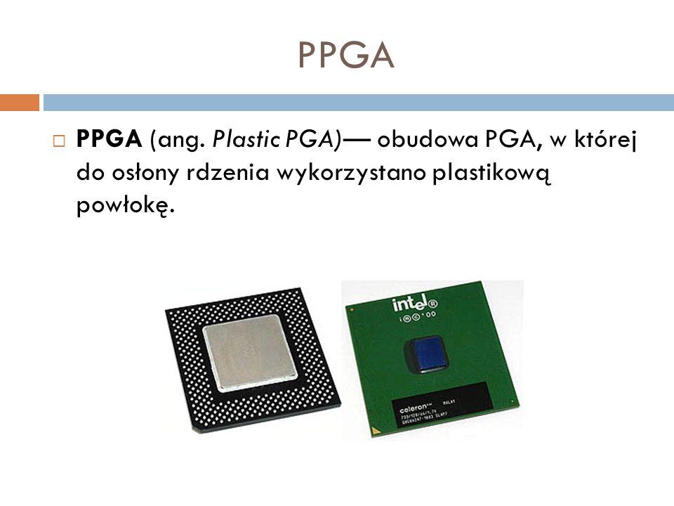 PPGA  PPGA (ang. Plastic PGA)— obudowa PGA, w której do osłony rdzenia wykorzystano plastikową powłokę.