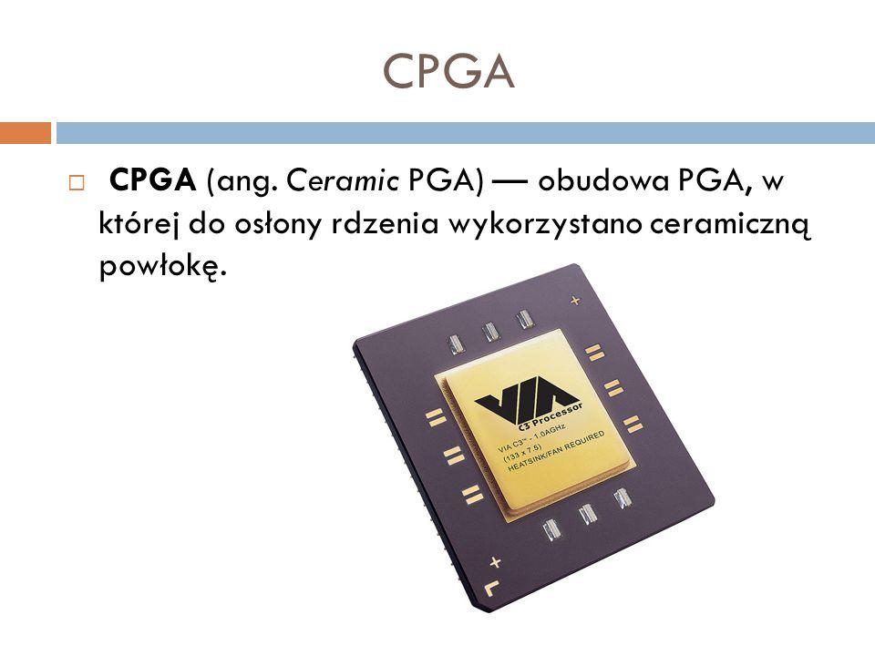 CPGA  CPGA (ang. Ceramic PGA) — obudowa PGA, w której do osłony rdzenia wykorzystano ceramiczną powłokę.