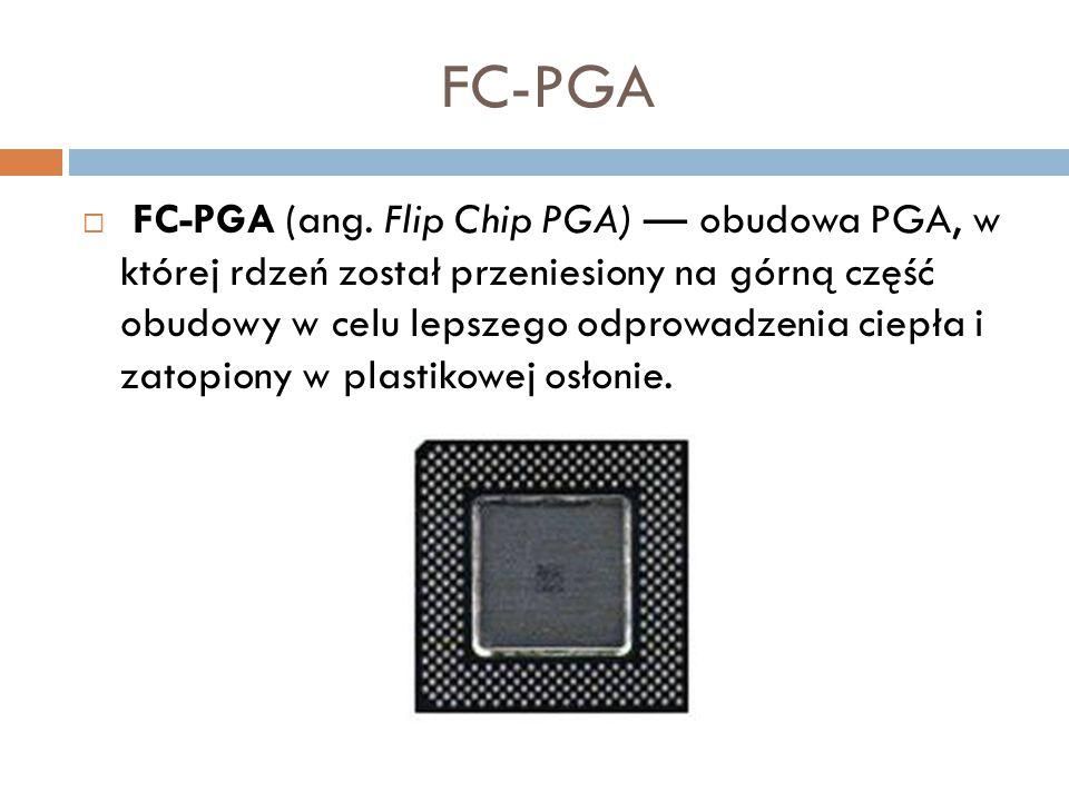 FC-PGA  FC-PGA (ang. Flip Chip PGA) — obudowa PGA, w której rdzeń został przeniesiony na górną część obudowy w celu lepszego odprowadzenia ciepła i z