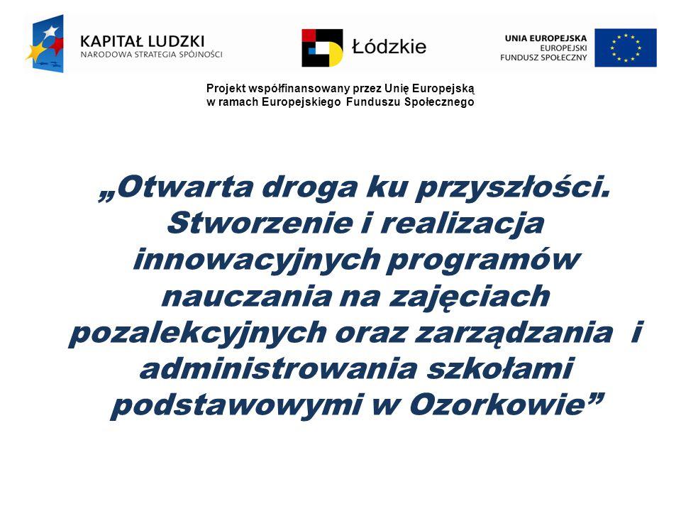 """Projekt współfinansowany przez Unię Europejską w ramach Europejskiego Funduszu Społecznego """"Otwarta droga ku przyszłości."""