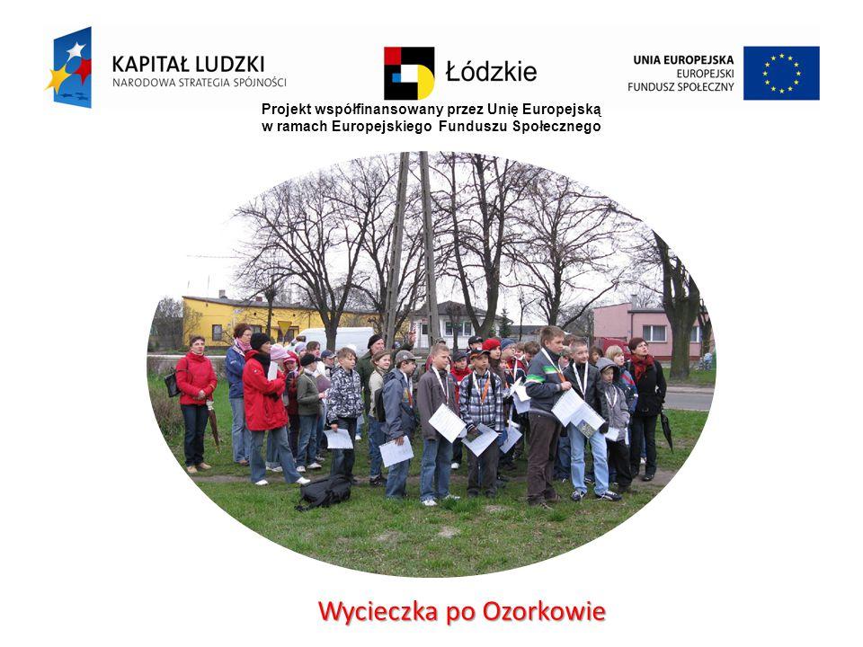 Projekt współfinansowany przez Unię Europejską w ramach Europejskiego Funduszu Społecznego Wycieczka po Ozorkowie