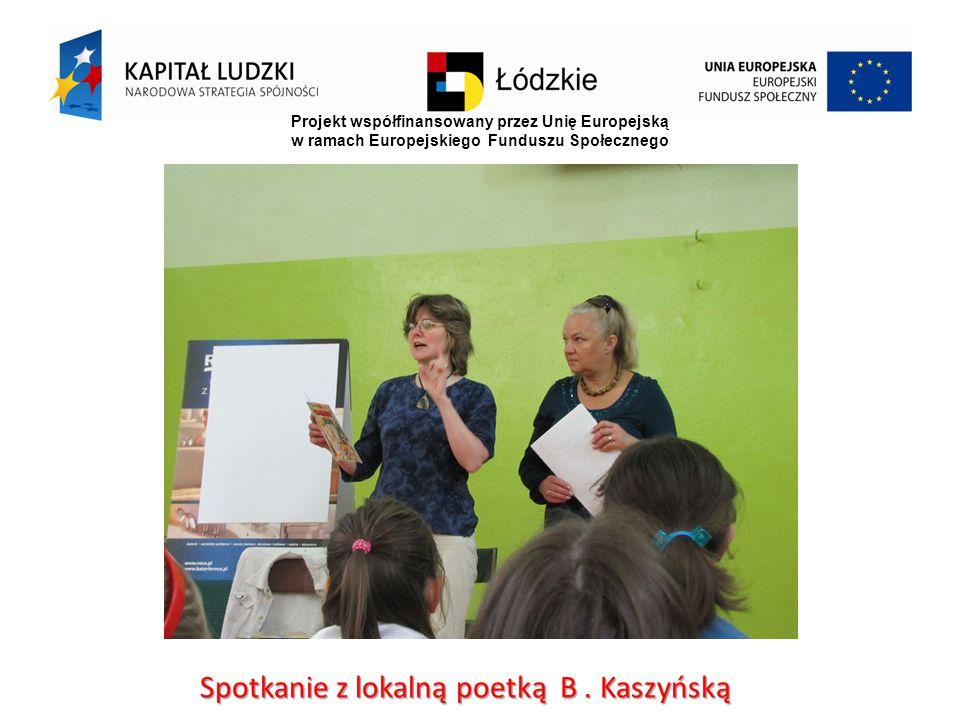 Projekt współfinansowany przez Unię Europejską w ramach Europejskiego Funduszu Społecznego Spotkanie z lokalną poetką B.