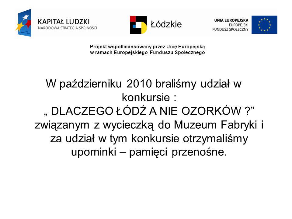 """W październiku 2010 braliśmy udział w konkursie : """" DLACZEGO ŁÓDŹ A NIE OZORKÓW związanym z wycieczką do Muzeum Fabryki i za udział w tym konkursie otrzymaliśmy upominki – pamięci przenośne."""