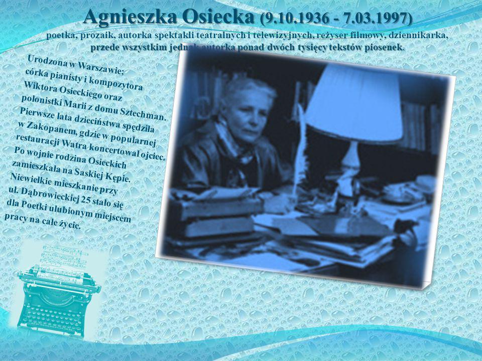 Agnieszka Osiecka (9.10.1936 - 7.03.1997) poetka, prozaik, autorka spektakli teatralnych i telewizyjnych, reżyser filmowy, dziennikarka, przede wszyst
