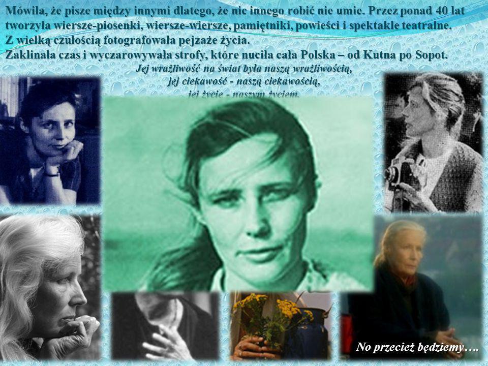 Mówiła, że pisze między innymi dlatego, że nic innego robić nie umie. Przez ponad 40 lat tworzyła wiersze-piosenki, wiersze-wiersze, pamiętniki, powie